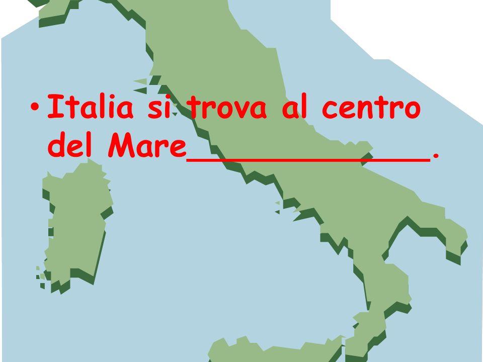 Italia si trova al centro del Mare____________.