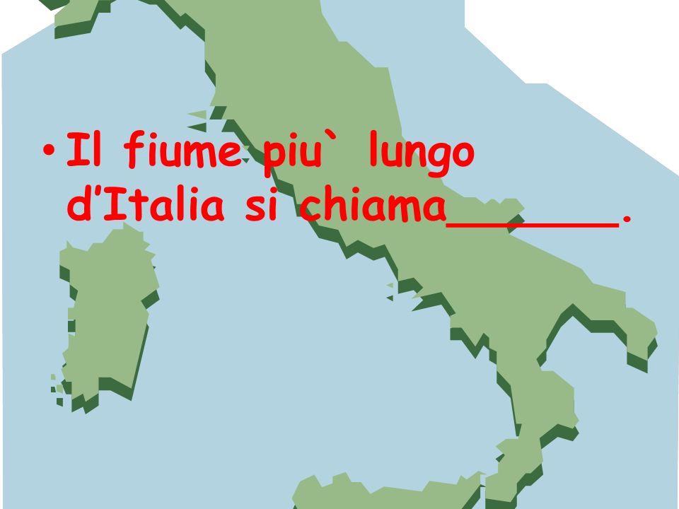Il fiume piu` lungo dItalia si chiama______.