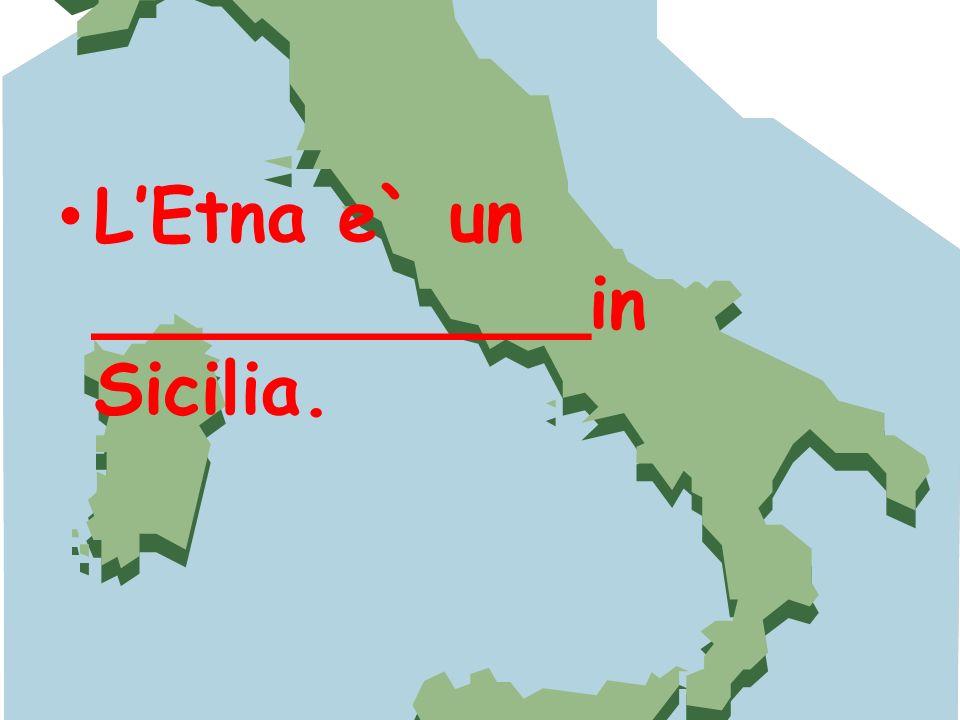 LEtna e` un ___________in Sicilia.