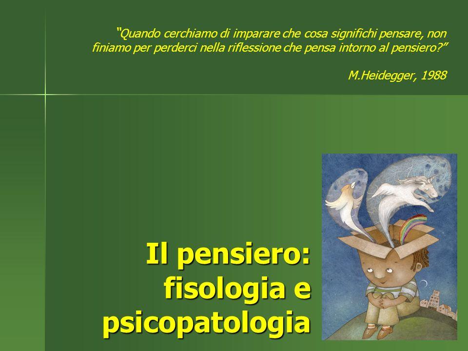 Il pensiero: fisologia e psicopatologia Quando cerchiamo di imparare che cosa significhi pensare, non finiamo per perderci nella riflessione che pensa