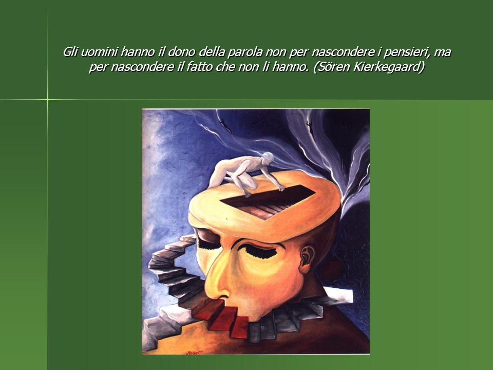 Gli uomini hanno il dono della parola non per nascondere i pensieri, ma per nascondere il fatto che non li hanno. (Sören Kierkegaard)