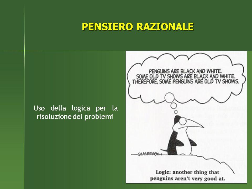 Uso della logica per la risoluzione dei problemi PENSIERO RAZIONALE