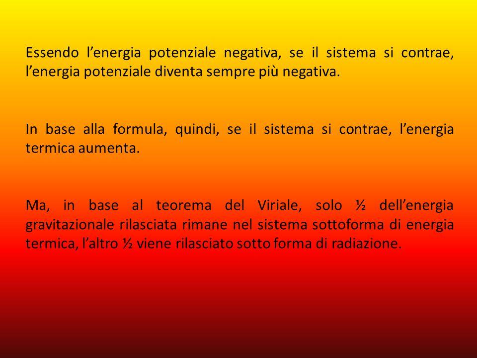 Essendo lenergia potenziale negativa, se il sistema si contrae, lenergia potenziale diventa sempre più negativa. In base alla formula, quindi, se il s