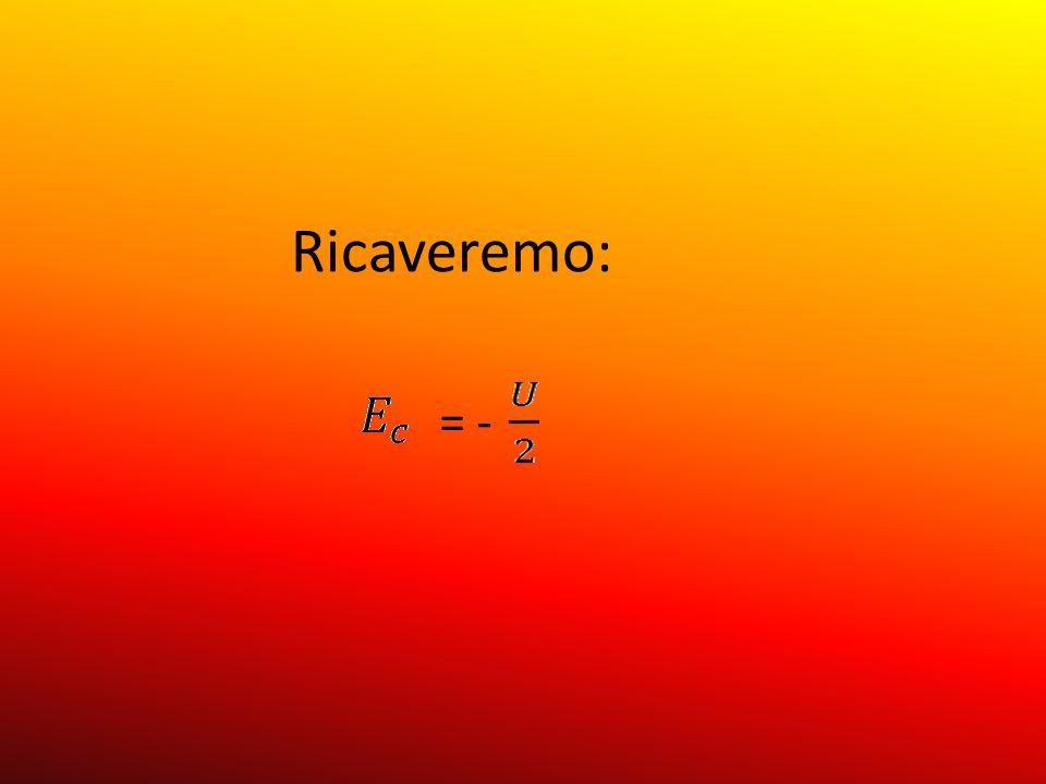 Dal teorema del Viriale si ha quindi la relazione: N ½ mV 2 = ½ G N(N 1) m 2 /2R che paragonata alla relazione per la velocità di fuga: ½ mv e 2 = G [(N 1) m ] m / R implica: v e = 2 V