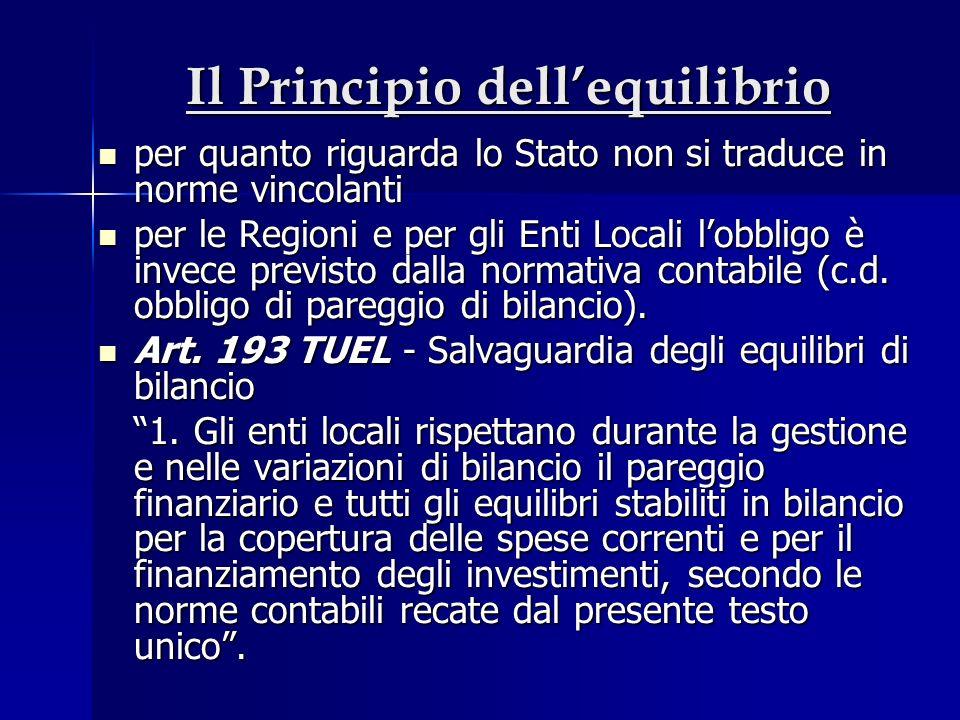 Il Principio dellequilibrio per quanto riguarda lo Stato non si traduce in norme vincolanti per quanto riguarda lo Stato non si traduce in norme vincolanti per le Regioni e per gli Enti Locali lobbligo è invece previsto dalla normativa contabile (c.d.