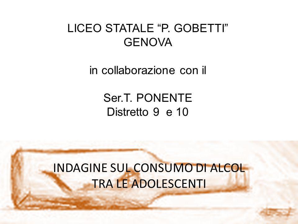 LICEO STATALE P. GOBETTI GENOVA in collaborazione con il Ser.T. PONENTE Distretto 9 e 10 INDAGINE SUL CONSUMO DI ALCOL TRA LE ADOLESCENTI