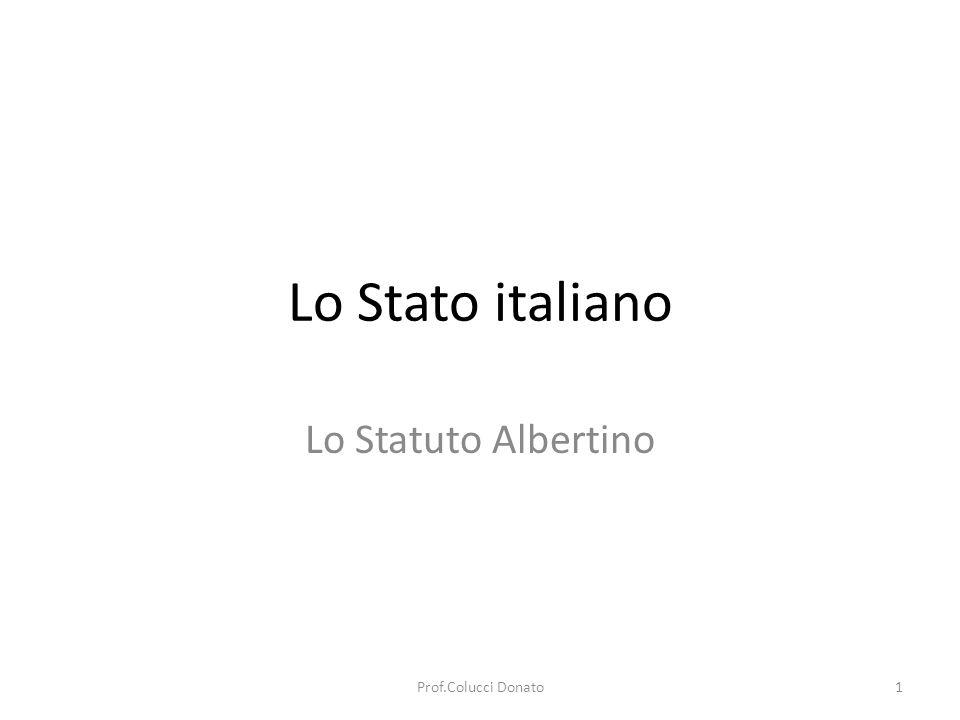 Lo Stato italiano Lo Statuto Albertino 1Prof.Colucci Donato