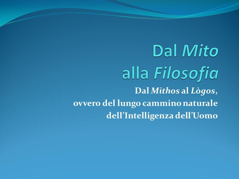 Dal Mithos al Lògos, ovvero del lungo cammino naturale dellIntelligenza dellUomo