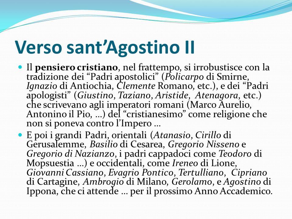 Verso santAgostino II Il pensiero cristiano, nel frattempo, si irrobustisce con la tradizione dei Padri apostolici (Policarpo di Smirne, Ignazio di An