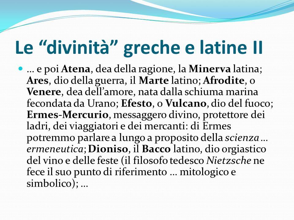 Le divinità greche e latine II … e poi Atena, dea della ragione, la Minerva latina; Ares, dio della guerra, il Marte latino; Afrodite, o Venere, dea d