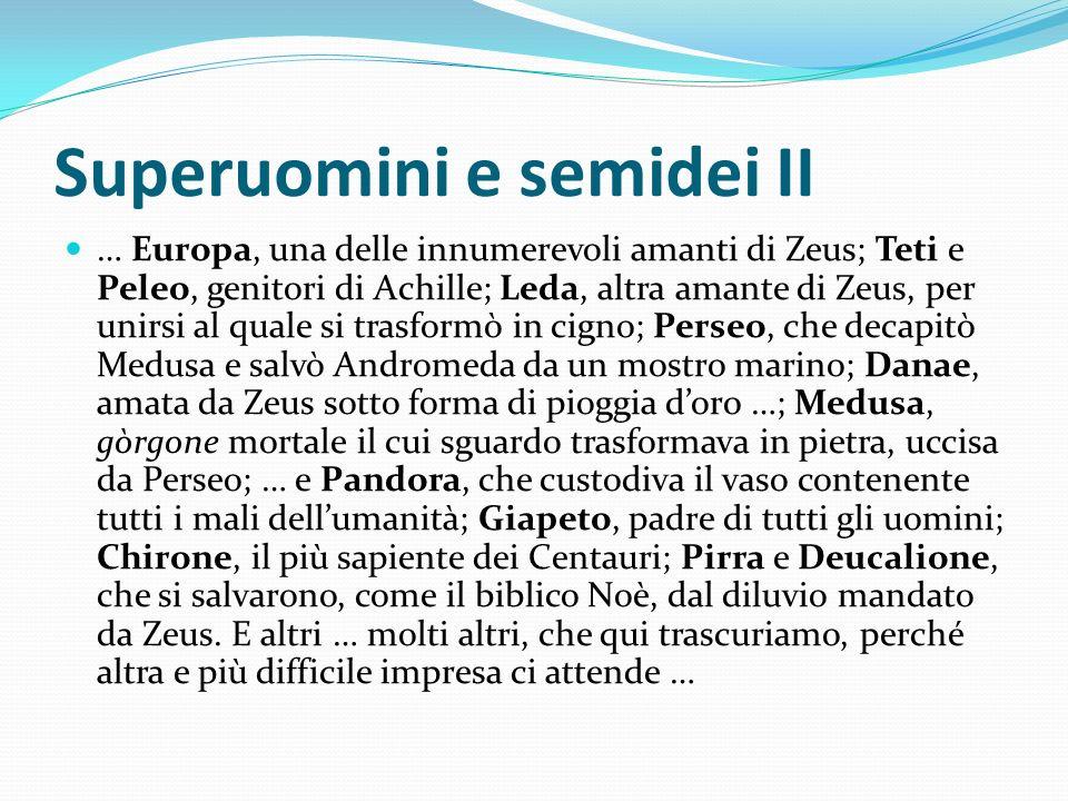 Superuomini e semidei II … Europa, una delle innumerevoli amanti di Zeus; Teti e Peleo, genitori di Achille; Leda, altra amante di Zeus, per unirsi al