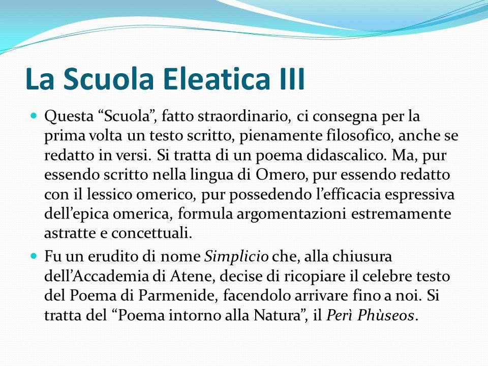 La Scuola Eleatica III Questa Scuola, fatto straordinario, ci consegna per la prima volta un testo scritto, pienamente filosofico, anche se redatto in