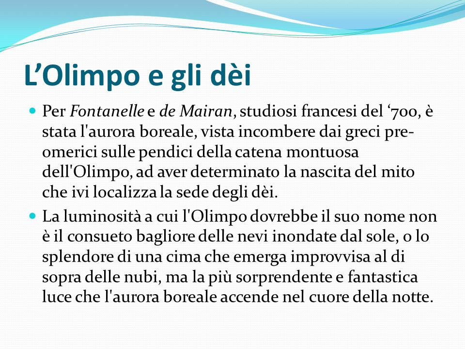LOlimpo e gli dèi Per Fontanelle e de Mairan, studiosi francesi del 700, è stata l'aurora boreale, vista incombere dai greci pre- omerici sulle pendic