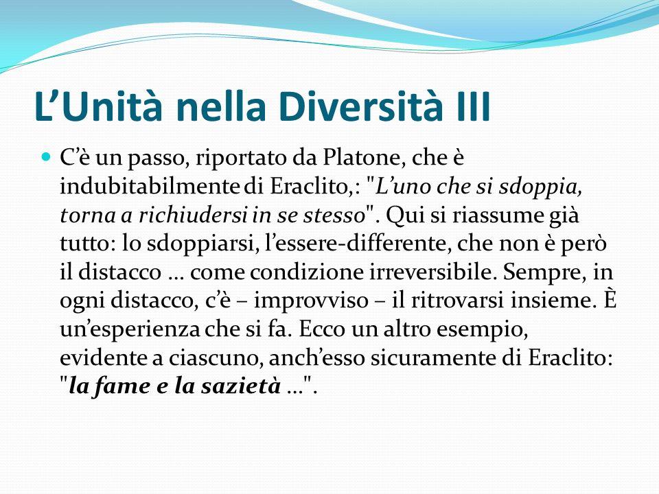 LUnità nella Diversità III Cè un passo, riportato da Platone, che è indubitabilmente di Eraclito,: