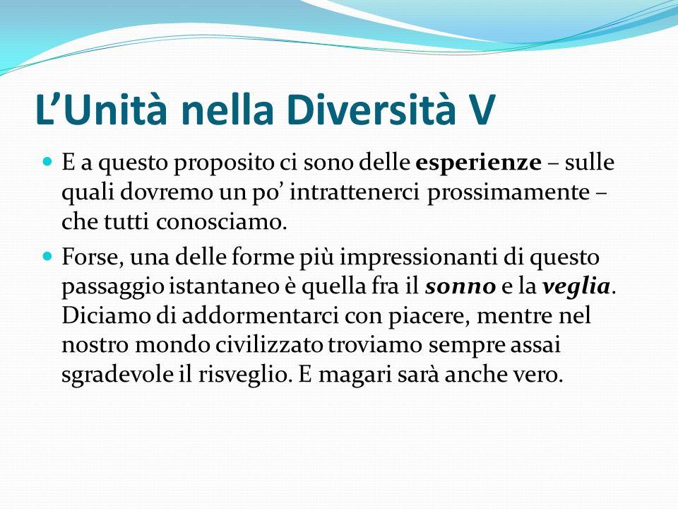 LUnità nella Diversità V E a questo proposito ci sono delle esperienze – sulle quali dovremo un po intrattenerci prossimamente – che tutti conosciamo.