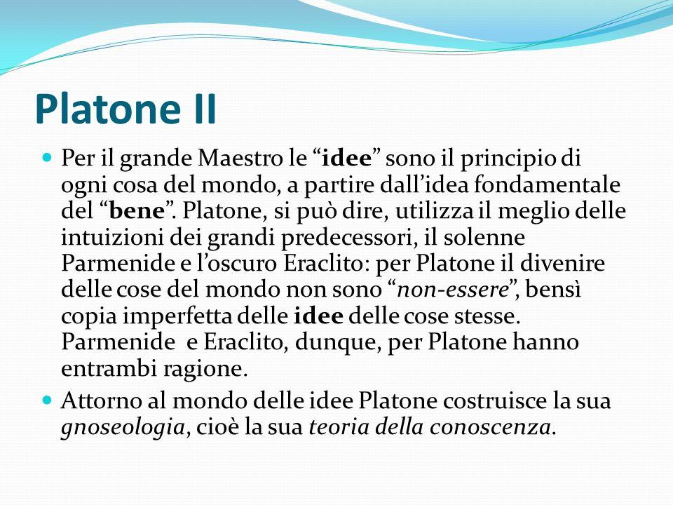 Platone II Per il grande Maestro le idee sono il principio di ogni cosa del mondo, a partire dallidea fondamentale del bene. Platone, si può dire, uti