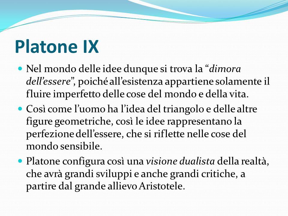 Platone IX Nel mondo delle idee dunque si trova la dimora dellessere, poiché allesistenza appartiene solamente il fluire imperfetto delle cose del mon