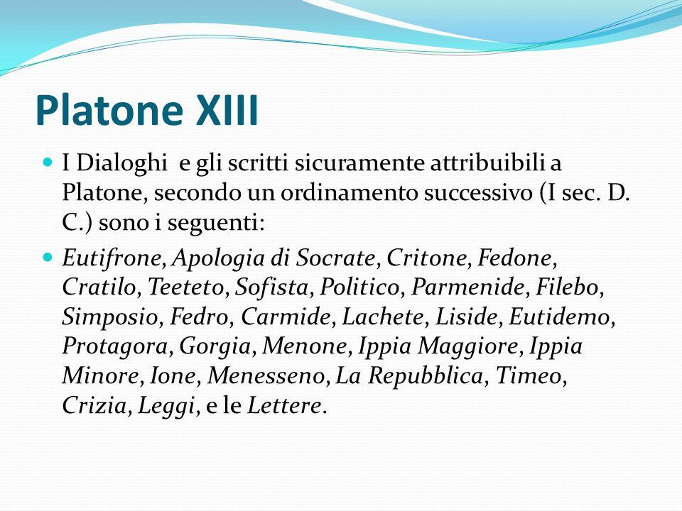 Platone XIII I Dialoghi e gli scritti sicuramente attribuibili a Platone, secondo un ordinamento successivo (I sec. D. C.) sono i seguenti: Eutifrone,