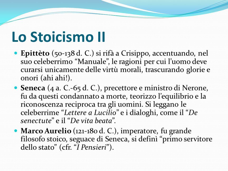 Lo Stoicismo II Epittèto (50-138 d. C.) si rifà a Crisippo, accentuando, nel suo celeberrimo Manuale, le ragioni per cui luomo deve curarsi unicamente