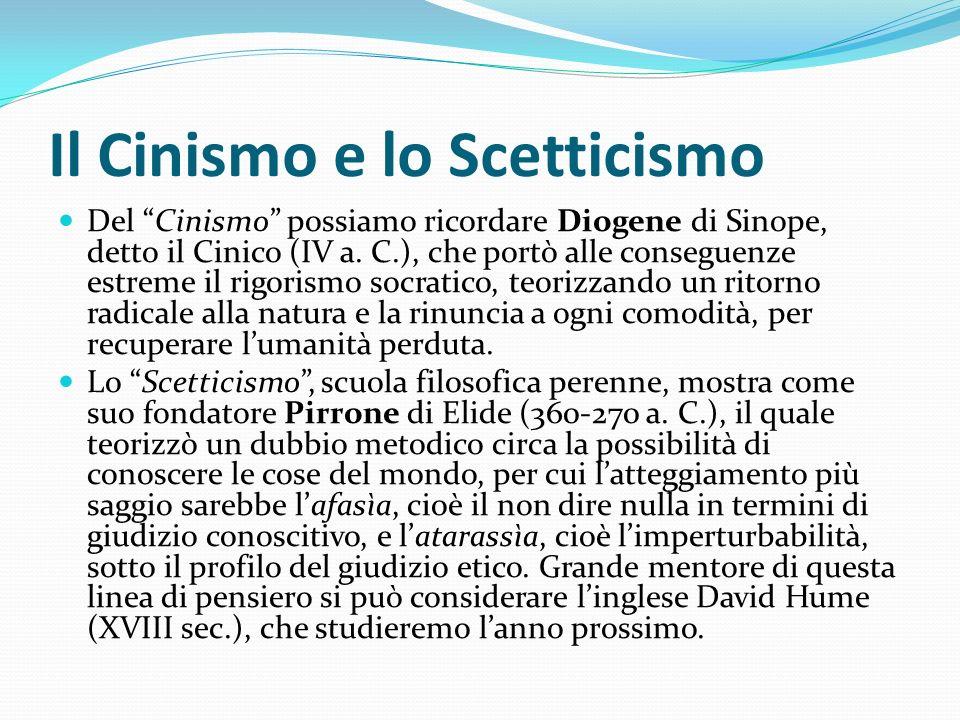 Il Cinismo e lo Scetticismo Del Cinismo possiamo ricordare Diogene di Sinope, detto il Cinico (IV a. C.), che portò alle conseguenze estreme il rigori