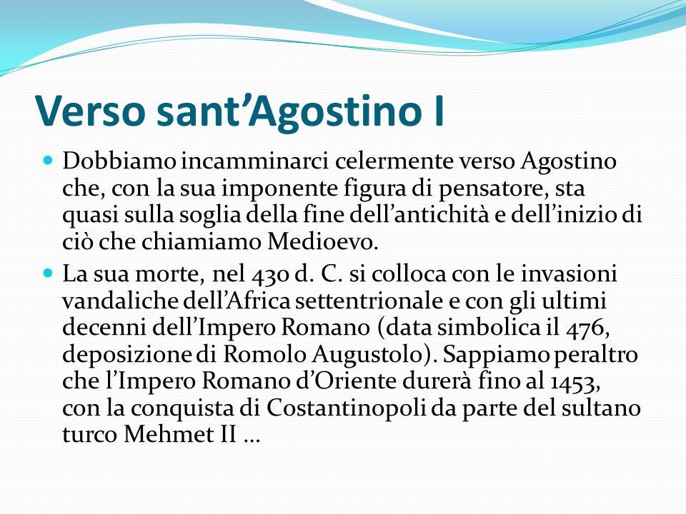 Verso santAgostino I Dobbiamo incamminarci celermente verso Agostino che, con la sua imponente figura di pensatore, sta quasi sulla soglia della fine