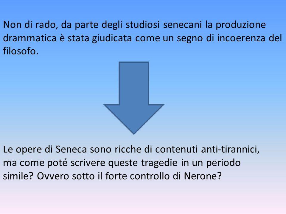 Non di rado, da parte degli studiosi senecani la produzione drammatica è stata giudicata come un segno di incoerenza del filosofo. Le opere di Seneca