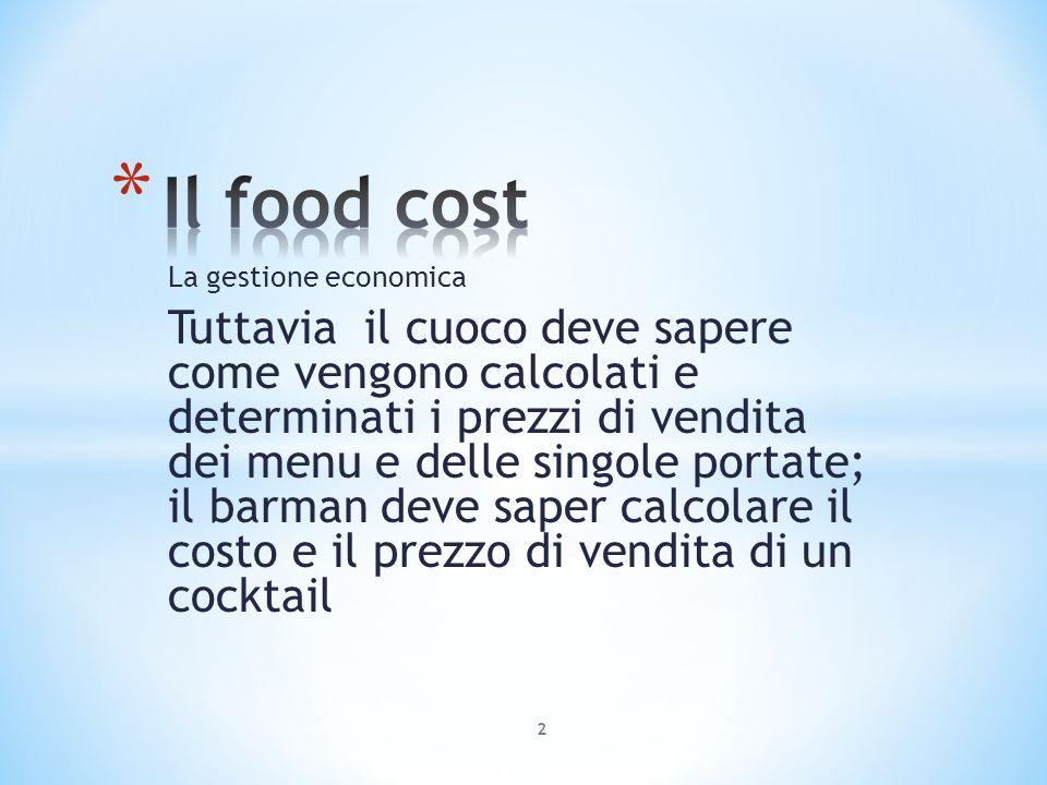 La gestione economica Tuttavia il cuoco deve sapere come vengono calcolati e determinati i prezzi di vendita dei menu e delle singole portate; il barm