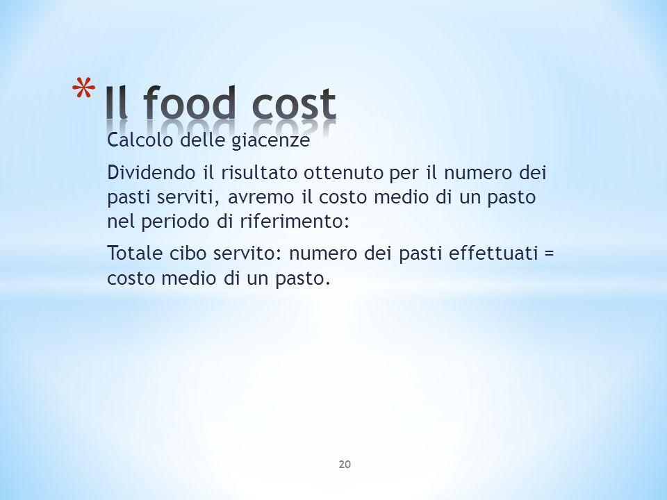 Calcolo delle giacenze Dividendo il risultato ottenuto per il numero dei pasti serviti, avremo il costo medio di un pasto nel periodo di riferimento: