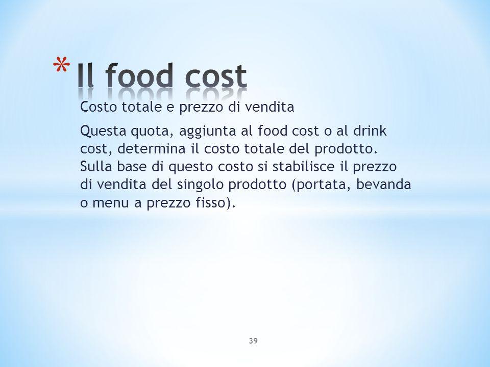 Costo totale e prezzo di vendita Questa quota, aggiunta al food cost o al drink cost, determina il costo totale del prodotto. Sulla base di questo cos