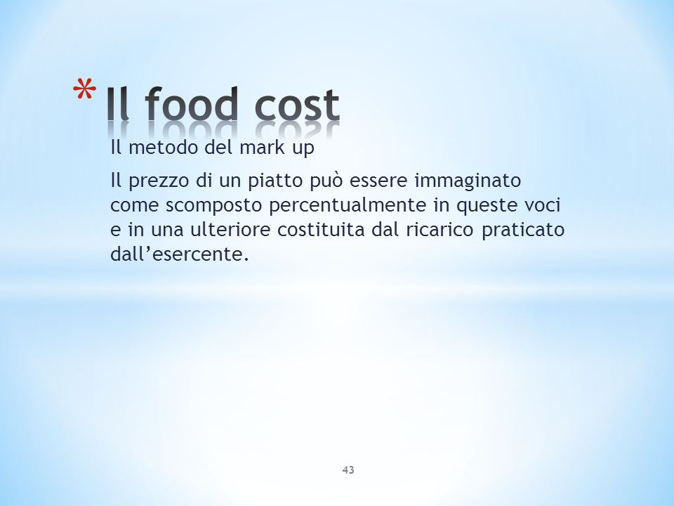 Il metodo del mark up Il prezzo di un piatto può essere immaginato come scomposto percentualmente in queste voci e in una ulteriore costituita dal ric