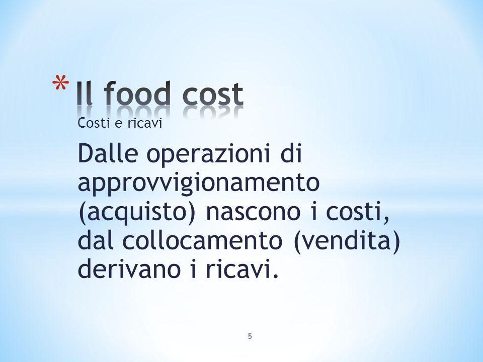 Il food cost Il food cost è il costo dei generi alimentari o, il «costo del piatto»; è un costo variabile perché soggetto a continui cambiamenti.