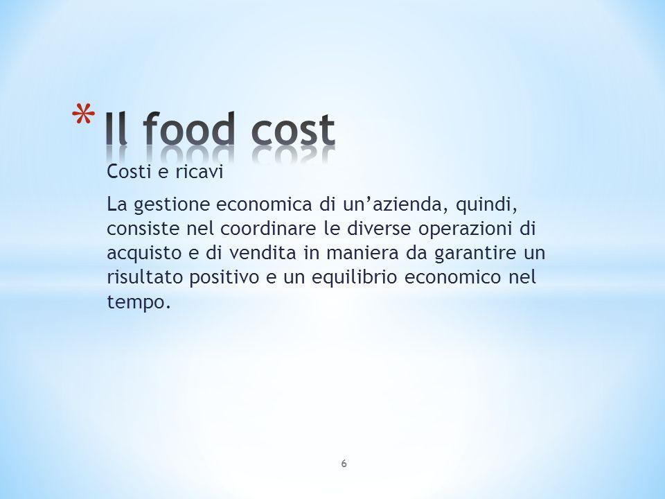 Il calcolo del food cost Il calcolo del food cost può avvenire in due modi: Considerando il valore delle giacenze allinizio e alla fine di un determinato periodo di esercizio (di solito un mese); 17