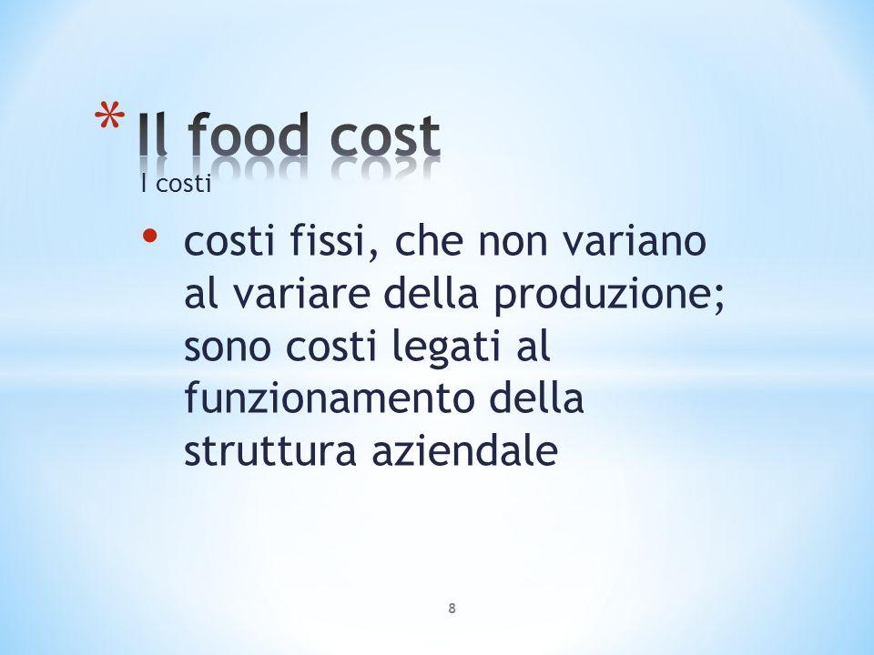 I costi costi fissi, che non variano al variare della produzione; sono costi legati al funzionamento della struttura aziendale 8