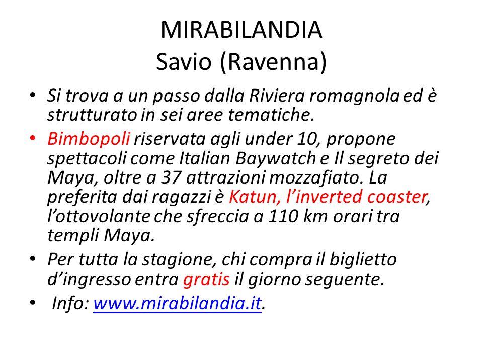 MIRABILANDIA Savio (Ravenna) Si trova a un passo dalla Riviera romagnola ed è strutturato in sei aree tematiche. Bimbopoli riservata agli under 10, pr