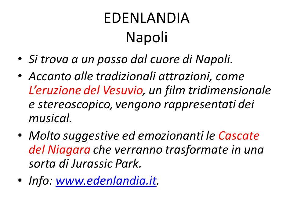 EDENLANDIA Napoli Si trova a un passo dal cuore di Napoli. Accanto alle tradizionali attrazioni, come Leruzione del Vesuvio, un film tridimensionale e