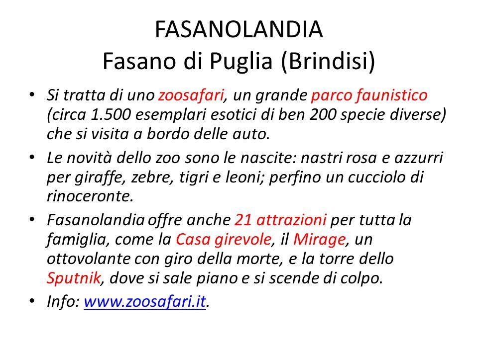 FASANOLANDIA Fasano di Puglia (Brindisi) Si tratta di uno zoosafari, un grande parco faunistico (circa 1.500 esemplari esotici di ben 200 specie diver