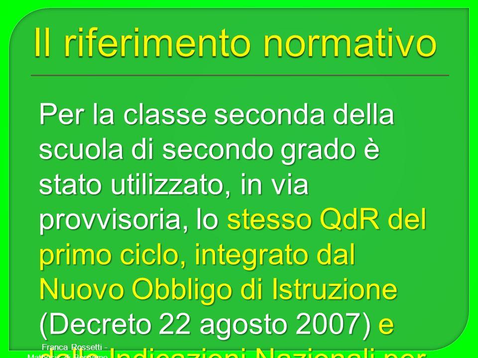 Per la classe seconda della scuola di secondo grado è stato utilizzato, in via provvisoria, lo stesso QdR del primo ciclo, integrato dal Nuovo Obbligo