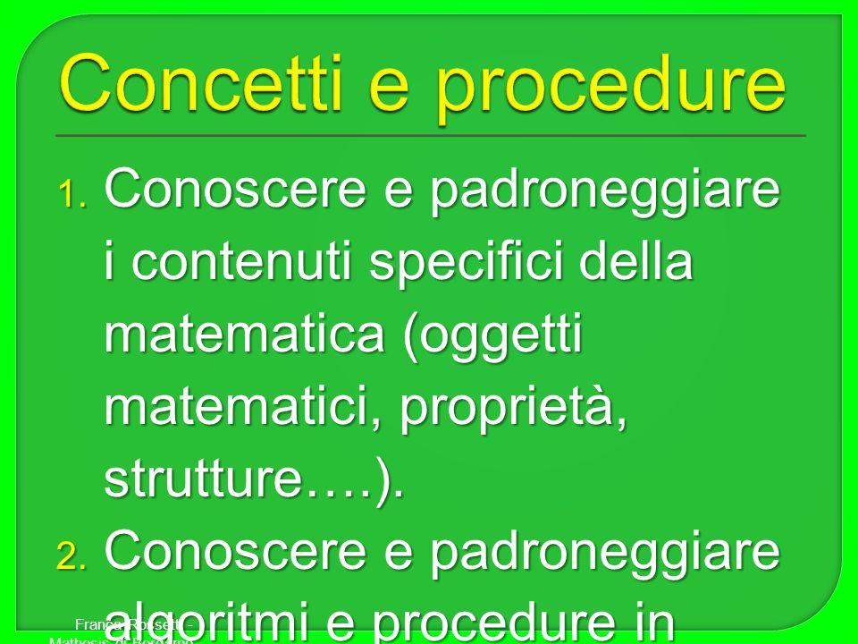 1. Conoscere e padroneggiare i contenuti specifici della matematica (oggetti matematici, proprietà, strutture….). 2. Conoscere e padroneggiare algorit