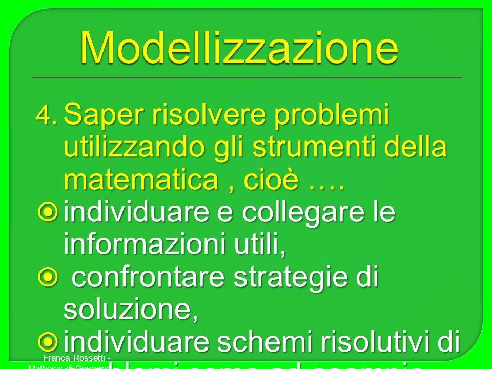 4. Saper risolvere problemi utilizzando gli strumenti della matematica, cioè …. individuare e collegare le informazioni utili, individuare e collegare