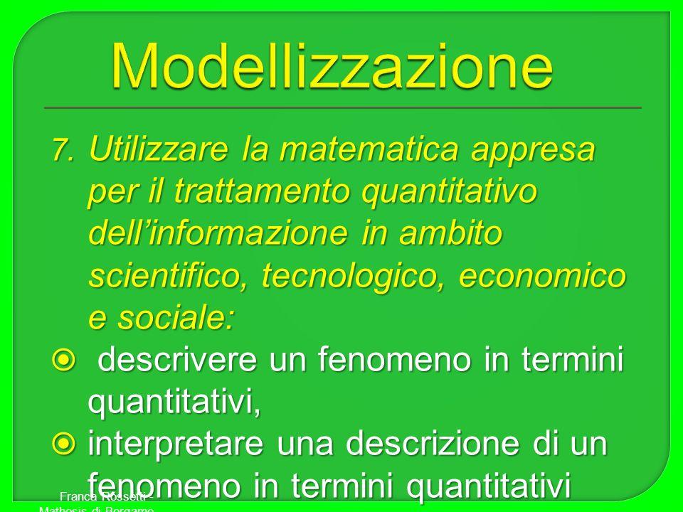 7. Utilizzare la matematica appresa per il trattamento quantitativo dellinformazione in ambito scientifico, tecnologico, economico e sociale: descrive