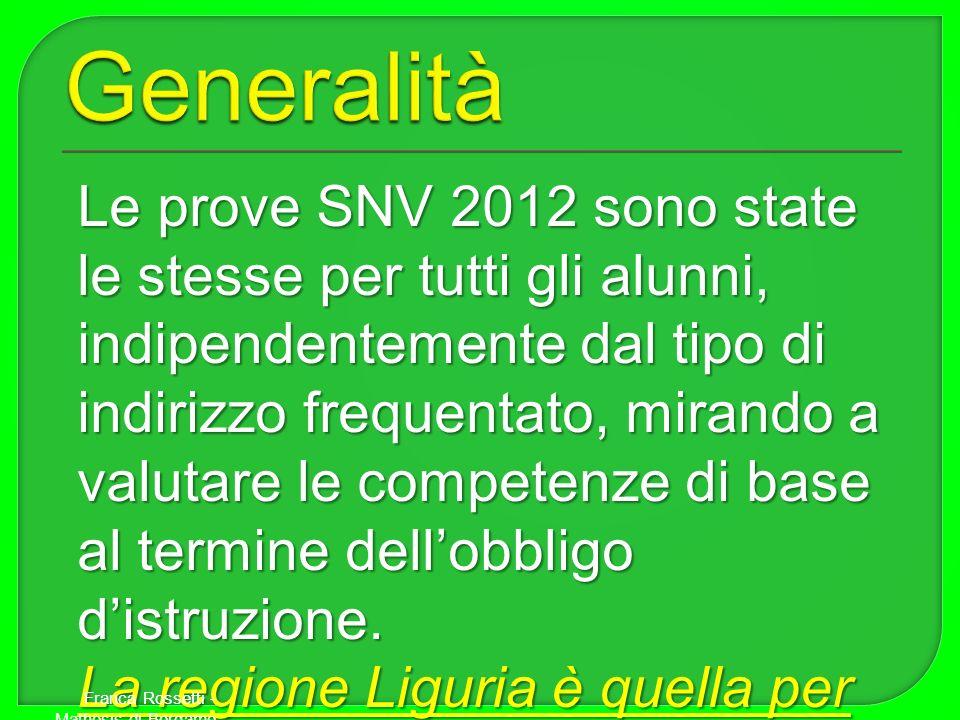 Le prove SNV 2012 sono state le stesse per tutti gli alunni, indipendentemente dal tipo di indirizzo frequentato, mirando a valutare le competenze di