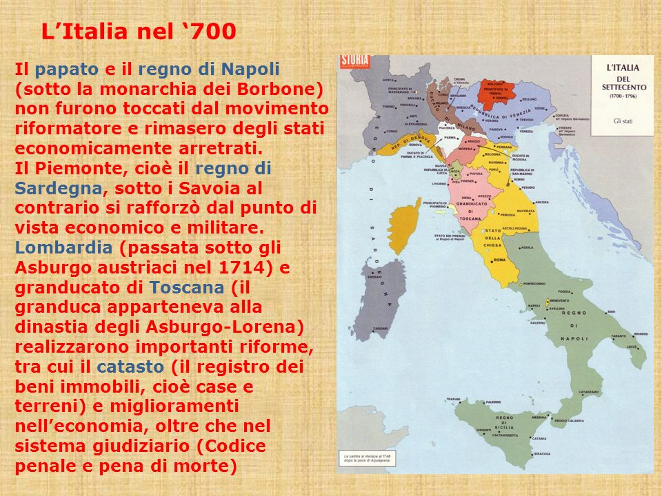 LItalia nel 700 Il papato e il regno di Napoli (sotto la monarchia dei Borbone) non furono toccati dal movimento riformatore e rimasero degli stati ec