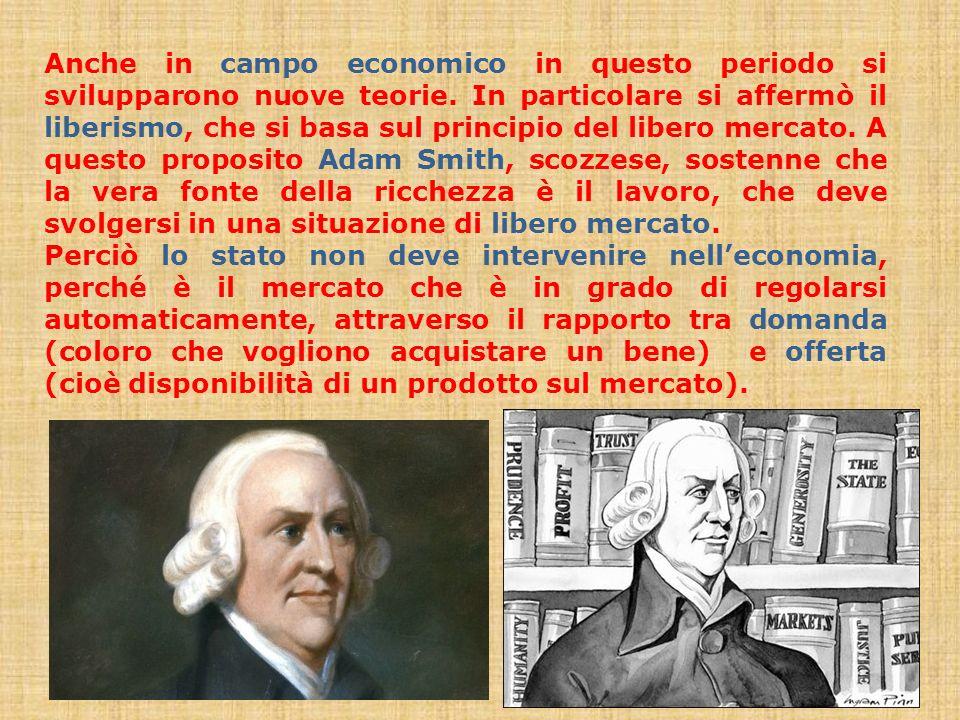 Anche in campo economico in questo periodo si svilupparono nuove teorie. In particolare si affermò il liberismo, che si basa sul principio del libero