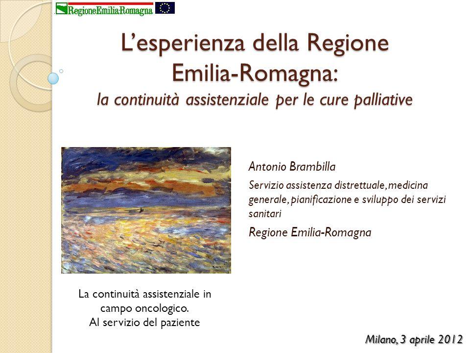 Lesperienza della Regione Emilia-Romagna: la continuità assistenziale per le cure palliative Antonio Brambilla Servizio assistenza distrettuale, medic
