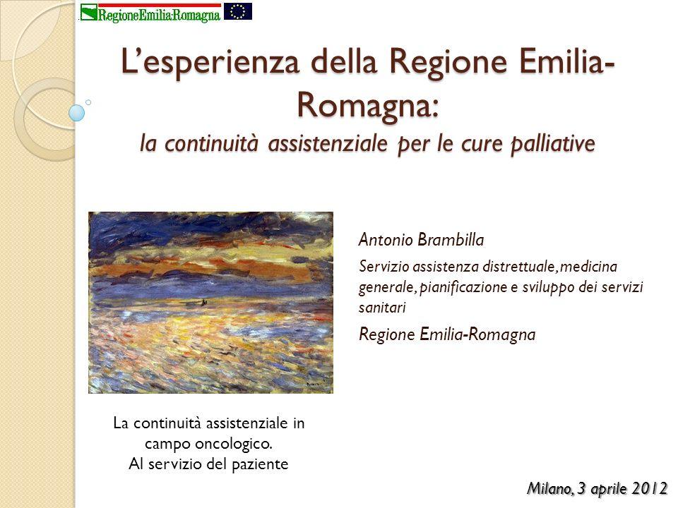 Lesperienza della Regione Emilia- Romagna: la continuità assistenziale per le cure palliative Antonio Brambilla Servizio assistenza distrettuale, medi