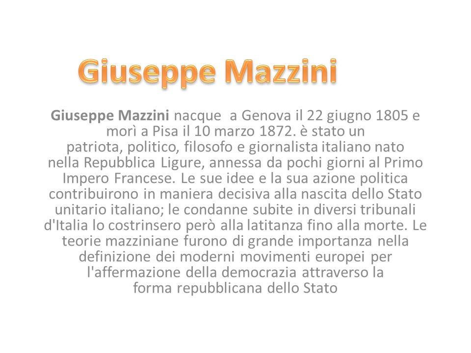 Giuseppe Mazzini nacque a Genova il 22 giugno 1805 e morì a Pisa il 10 marzo 1872. è stato un patriota, politico, filosofo e giornalista italiano nato