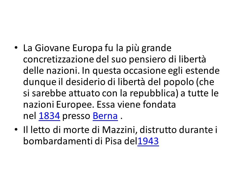 La Giovane Europa fu la più grande concretizzazione del suo pensiero di libertà delle nazioni. In questa occasione egli estende dunque il desiderio di