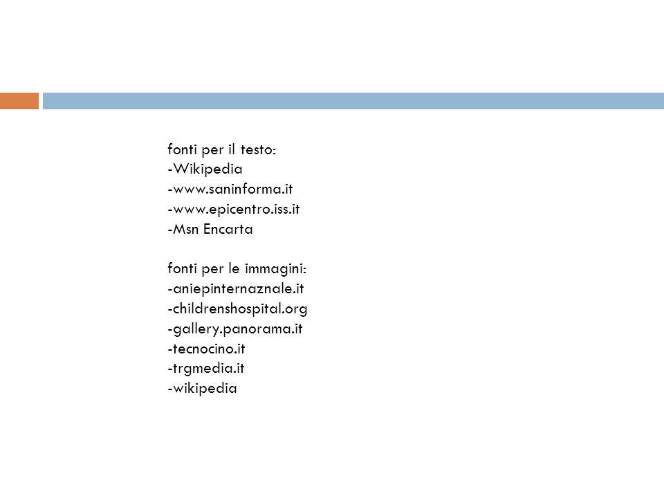 fonti per il testo: -Wikipedia -www.saninforma.it -www.epicentro.iss.it -Msn Encarta fonti per le immagini: -aniepinternaznale.it -childrenshospital.o