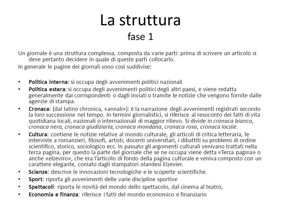 La struttura fase 1 Un giornale è una struttura complessa, composta da varie parti: prima di scrivere un articolo si deve pertanto decidere in quale d