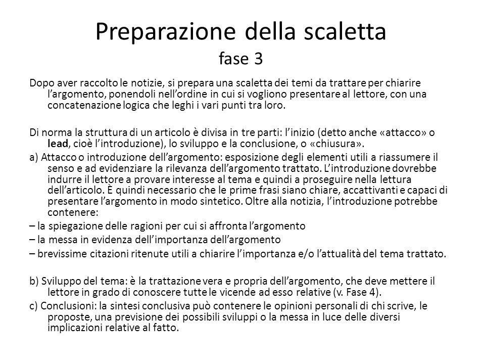 Svolgimento fase 4 E molto importante che le opinioni di chi scrive larticolo siano il più possibile separate dai fatti, in modo da permettere al lettore di farsi unidea precisa dellavvenimento.
